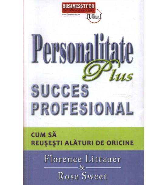 Personalitate plus succes profesional: Cum sa reusesti alaturi de oricine (ed. tiparita)