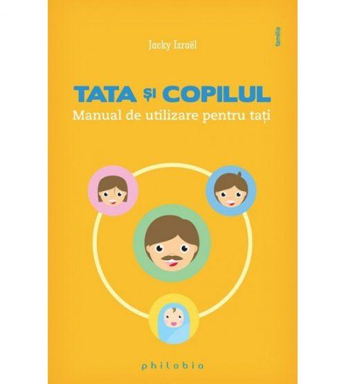 carte pret Tata si copilul. Manual de utilizare pentru tati - Piatadecarte.net