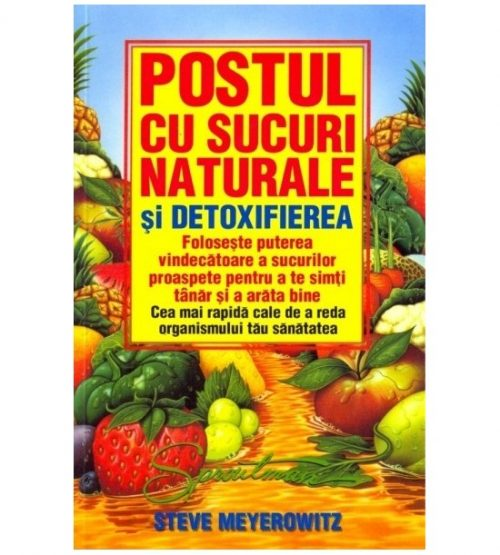 Postul cu sucuri naturale si detoxifierea: foloseste puterea vindecatoare a sucurilor proaspete