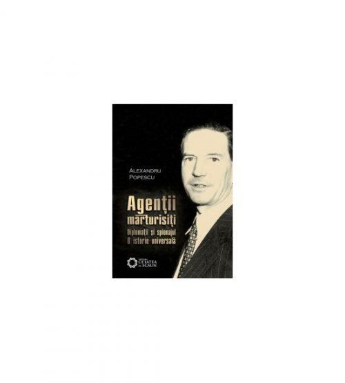 Agentii marturisiti. Diplomatii si spionajul. O istorie universala, editia a II-a (ed. tiparita)