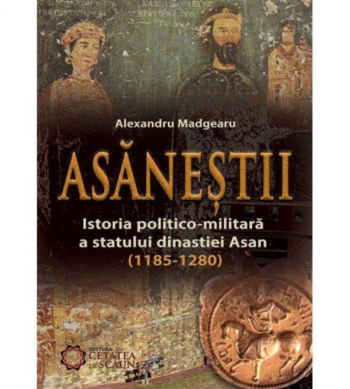 Asanestii: Istoria politico-militara a statului Dinastiei Asan, 1185-1280 (ed. tiparita)