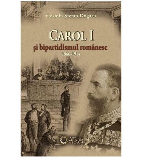 Carol I si bipartidismul romanesc: 1866-1914 (ed. tiparita)