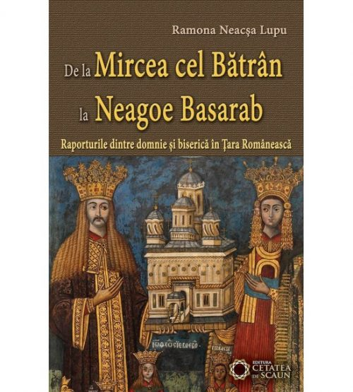 De la Mircea cel Batran la Neagoe Basarab: Raporturile dintre domnie si biserica in tara Romaneasca (ed. tiparita)