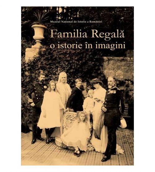 Familia regala: O istorie in imagini (ed. tiparita)