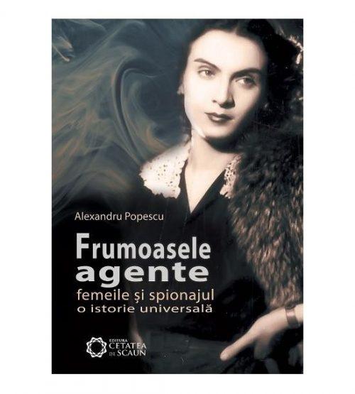 Frumoasele agente. Femeile si spionajul. O istorie universala, editia a II-a (ed. tiparita)