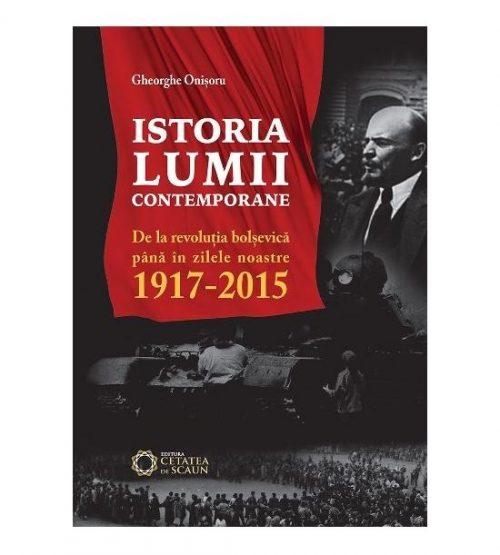 Istoria lumii contemporane: De la revolutia bolsevica pana in zilele noastre, 1917-2015 (ed. tiparita)
