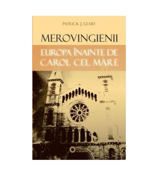 Merovingienii: Europa inainte de Carol cel Mare (ed. tiparita)