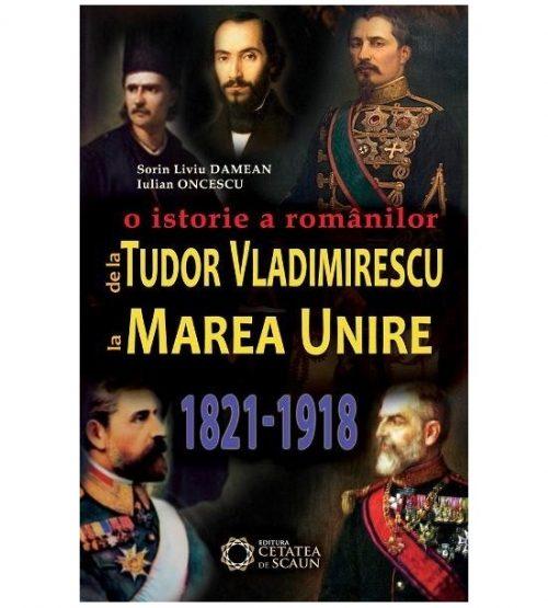 O istorie a romanilor de la Tudor Vladimirescu la Marea Unire, 1821-1918 (ed. tiparita)