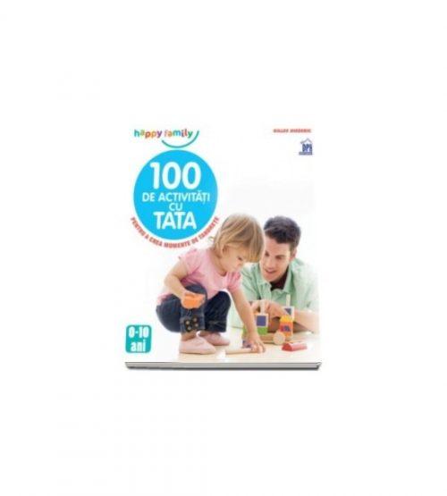 100 de activitati cu tata: Pentru a crea momente de tandrete