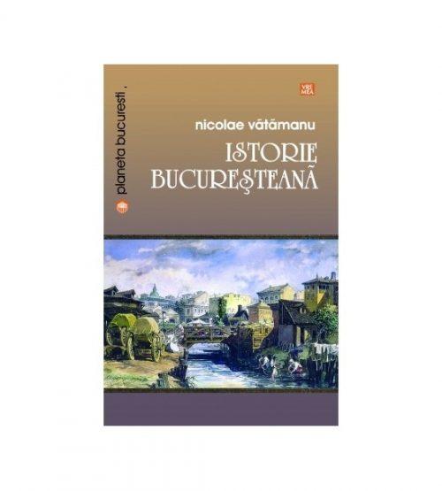 Istorie bucuresteana (ed. tiparita)