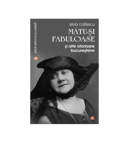 Matusi fabuloase si alte istorioare bucurestene (ed. tiparita)