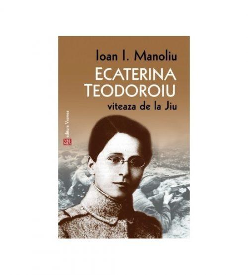 Ecaterina Teodoroiu: Viteaza de la Jiu (ed. tiparita)