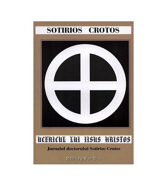 Ucenicul lui Iisus Hristos: jurnalul doctorului Sotirios Crotos (ed. tiparita)