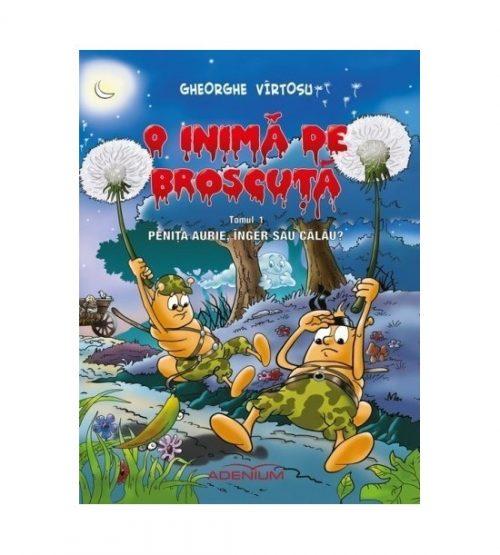 O inima de Broscuta: Penita aurie, inger sau calau?, tomul 1 (ed. tiparita)