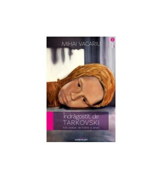 indragostit de Tarkovski: Mic tratat de traire a artei (ed. tiparita)