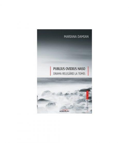 Publius Ovidius Naso: Drama relegarii la Tomis (ed. tiparita)