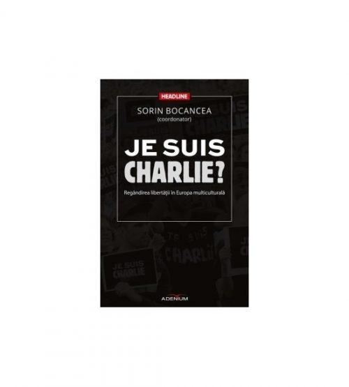 Je suis Charlie?: Regandirea libertatii in Europa multiculturala (ed. tiparita)