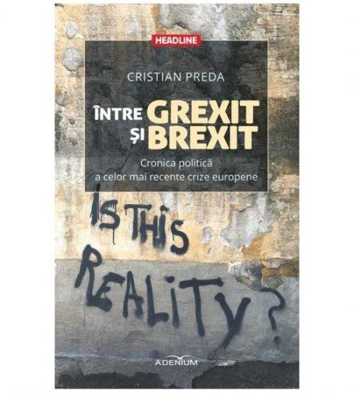 intre Grexit si Brexit. Cronica politica a celor mai recente crize europene (ed. tiparita)