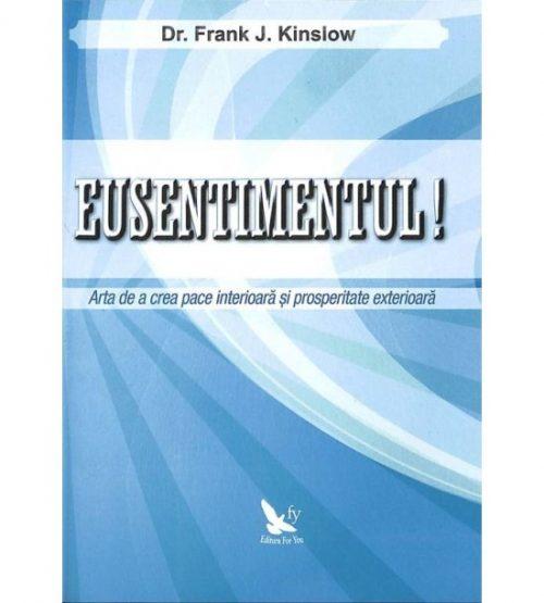 Eusentimentul!: arta de a crea pace interioara si prosperitate exterioara (ed. tiparita)