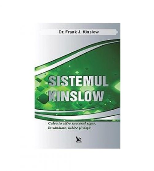 Sistemul Kinslow: Calea ta catre succesul sigur, in sanatate, iubire si viata