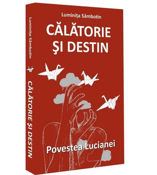 "Calatorie si destin €"" Povestea Lucianei (ed. tiparita)"