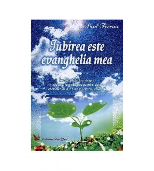 Iubirea este evanghelia mea (ed. tiparita)