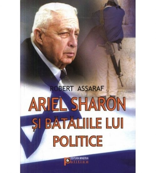 Ariel Sharon si bataliile lui politice (ed. tiparita)