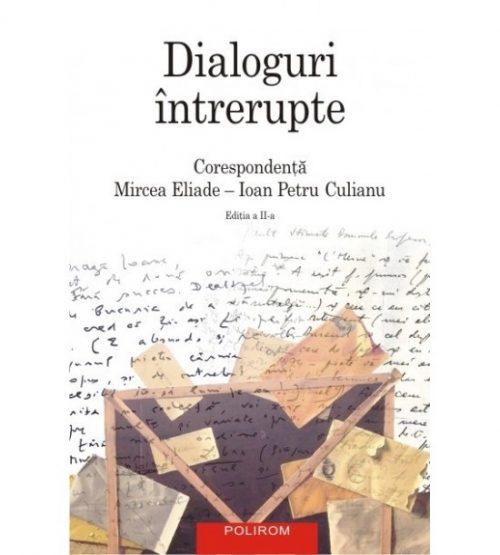 Dialoguri intrerupte. Corespondenta Mircea Eliade-Ioan Petru Culianu Editia a II-a, revazuta si adaugita