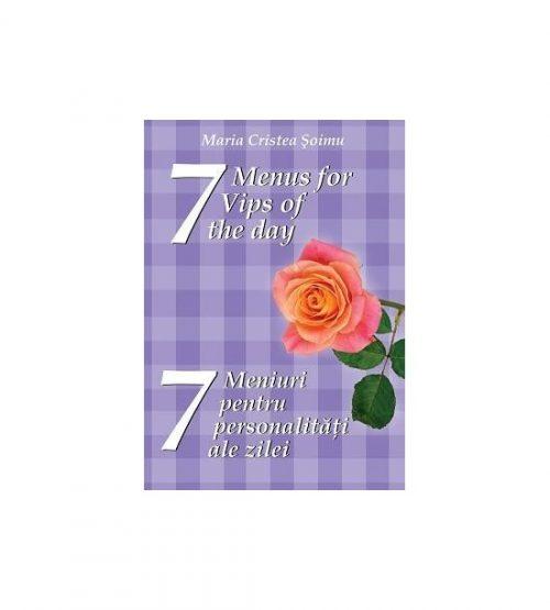 7 meniuri pentru 7 personalitati ale zilei. 7 menus for 7 Vips of the day (ed. tiparita)