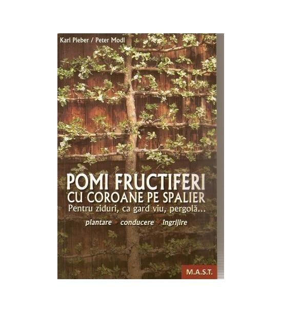 Pomi fructiferi cu coroane pe spalier. Pentru ziduri, ca gard viu, pergola...