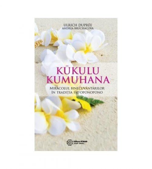 Kukulu Kumuhana. Miracolul binecuvantarilor in traditia Ho'oponopono (ed. tiparita)
