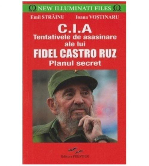 C.I.A.. Tentativele de asasinare ale lui Fidel Castro Ruz. Planul secret