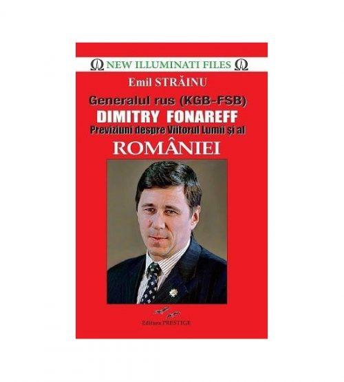 Generalul rus (KGB-FSB) Dimitry Fonareff. Previziuni despre viitorul lumii si al Romaniei
