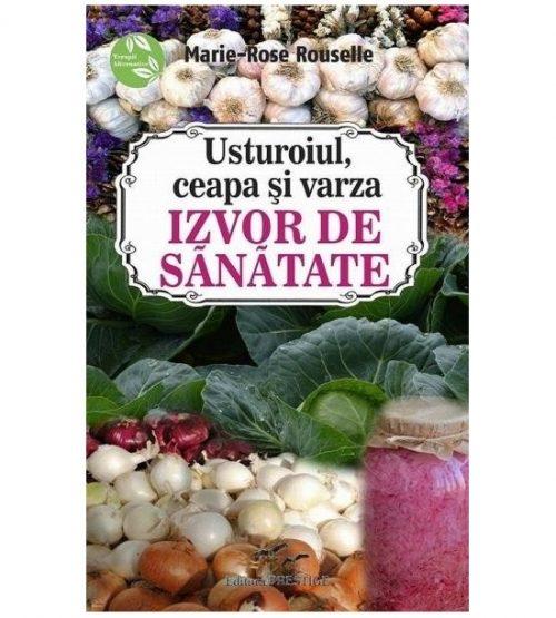 Usturoiul, ceapa si varza. Izvor de sanatate (ed. tiparita)
