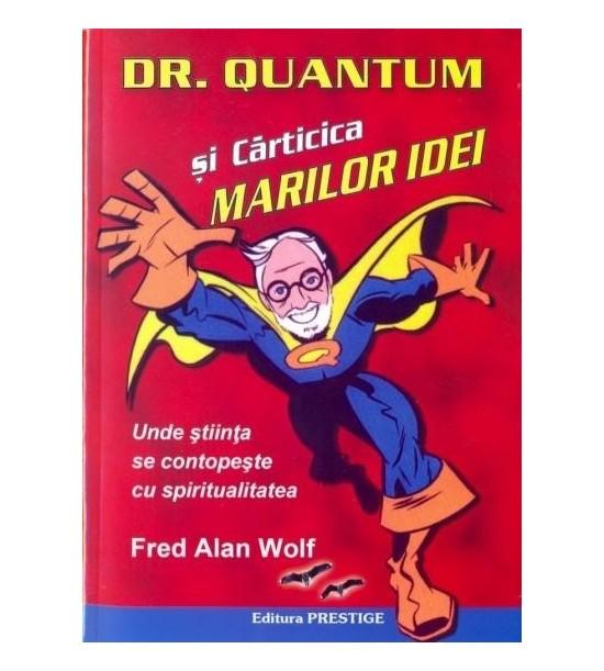 Dr. Quantum si carticica marilor idei. Unde stiinta se contopeste cu spiritualitatea (ed. tiparita)