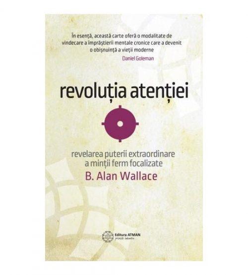 Revolutia atentiei. Revelarea puterii extraordinare a mintii ferm focalizate