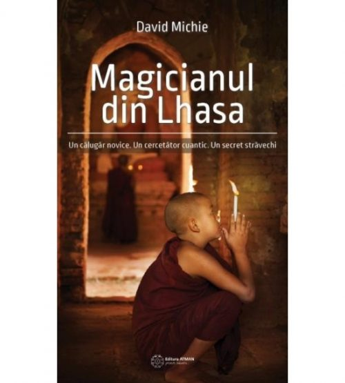 Magicianul din Lhasa. Un calugar novice. Un cercetator cuantic. Un secret travechi