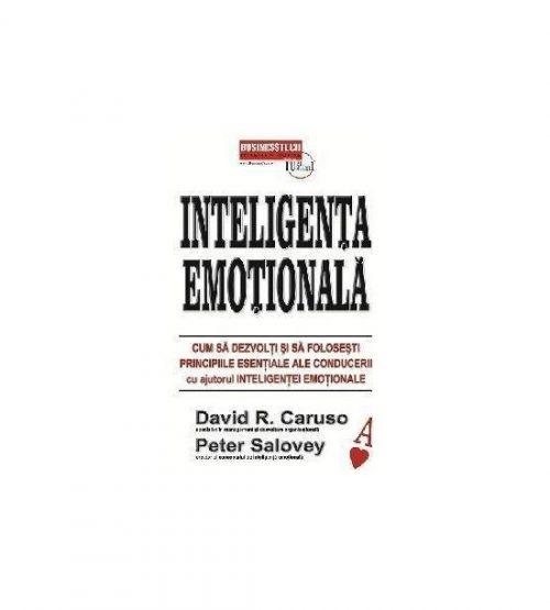 Inteligenta emotionala. Cum sa dezvolti si sa folosesti principiile esentiale ale conducerii