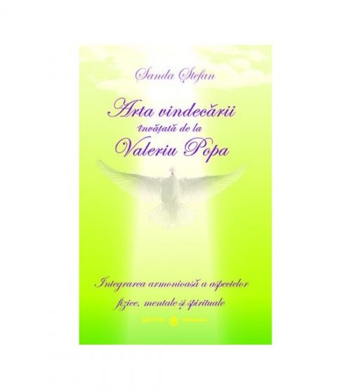 Arta vindecarii invatata de la Valeriu Popa. Integrarea armonioasa a aspectelor fizice, mentale si spirituale