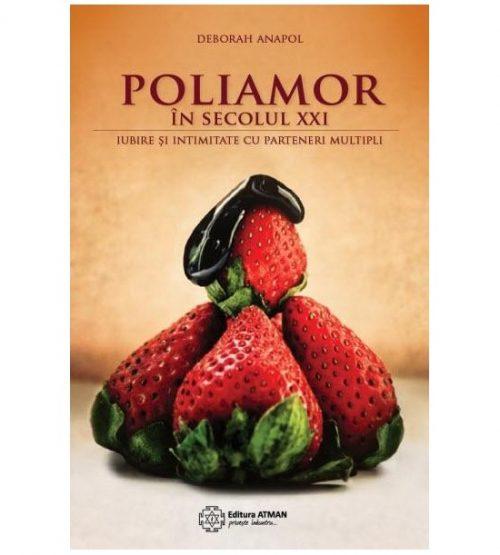 Poliamor in secolul XXI. Iubire si intimitate cu parteneri multipli (ed. tiparita)