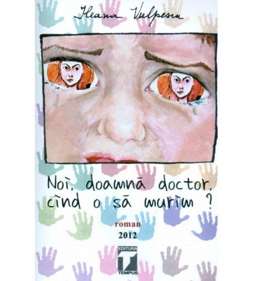 Noi, doamna doctor, cand o sa murim?