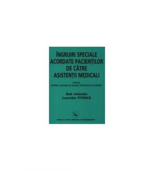 Ingrijiri speciale acordate pacientilor de catre asistentii medicali (ed. tiparita) - Lucretia Titirca