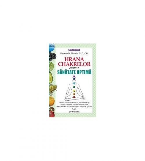 Hrana chakrelor pentru o sanatate optima - Deanna M. Minich