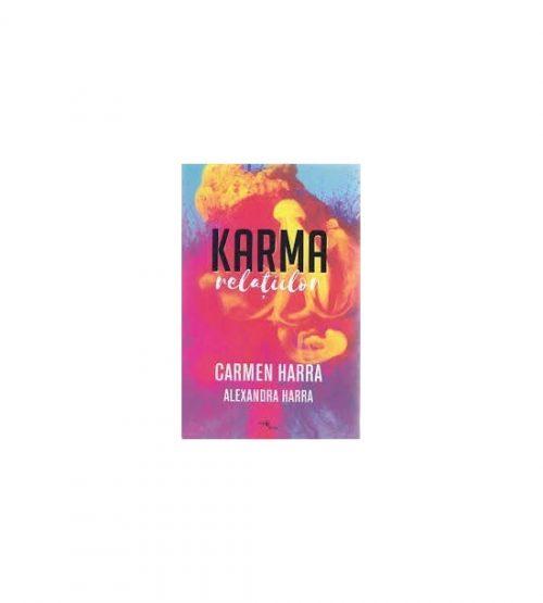Karma relatiilor (ed. tiparita) Carmen Harra, Alexandra Harra
