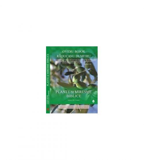 Plante si miresme biblice -Ovidiu Bojor, Raducanu Dumitru