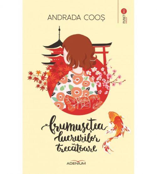 Frumusetea lucrurilor trecatoare (ed. tiparita) - Andrada Coos