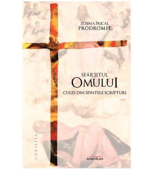Sfarsitul omului - cules din sfintele scripturi (ed. tiparita)
