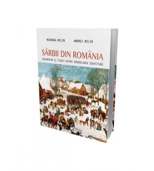 Sarbii din Romania - documentar si studii (ed. tiparita) - Miodrag si Andrei Milin