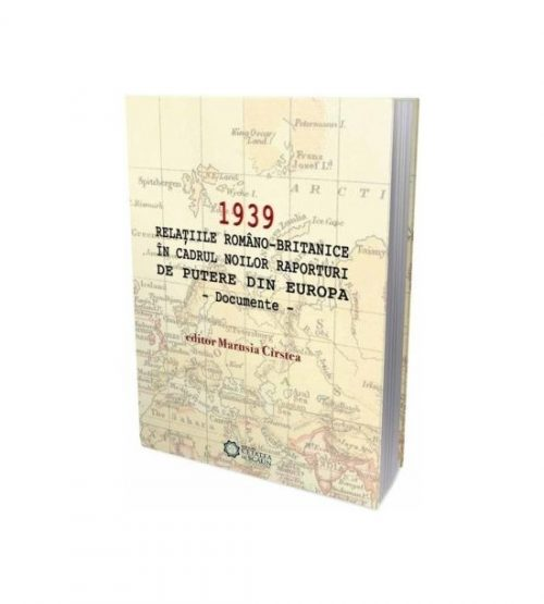 1939 Relatiile romano-britanice in cadrul noilor raporturi de putere (ed. tiparita)- Marusia Cirstea
