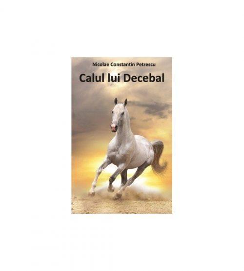 Calul lui Decebal (ed. tiparita)- Nicolae Constantin Petrescu